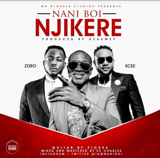 Music: Nani Boi – Njikere ft Kcee, Zoro